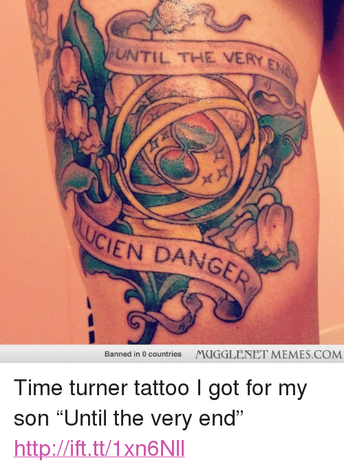 "time turner: FUNTIL THE VERY B  UCIEN DANGE  MUGGLENET MEMES.COM  Banned in 0 countries <p>Time turner tattoo I got for my son &ldquo;Until the very end&rdquo; <a href=""http://ift.tt/1xn6Nll"">http://ift.tt/1xn6Nll</a></p>"