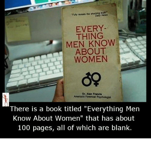 """funy: """"Funy reveals tha shocking burn  EVERY  THING  MEN KNOW  ABOUT  WOMEN  De Alan Francis  America's Foremost Psychologist  There is a book titled """"Everything Men  Know About Women"""" that has about  100 pages, all of which are blank."""