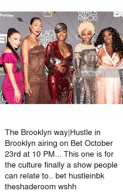 Memes, Wshh, and Brooklyn: Further  LACK  gettyimages The Brooklyn way Hustle in Brooklyn airing on Bet October 23rd at 10 PM... This one is for the culture finally a show people can relate to.. bet hustleinbk theshaderoom wshh