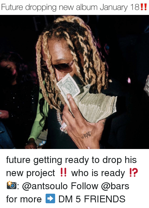New Album: Future dropping new album January 18!! future getting ready to drop his new project ‼️ who is ready ⁉️ 📸: @antsoulo Follow @bars for more ➡️ DM 5 FRIENDS