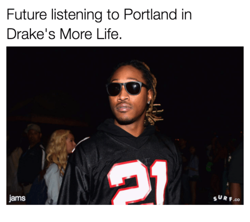 future listening to portland in drakes more life jarms surf 16835845 future listening to portland in drake's more life jarms surf co