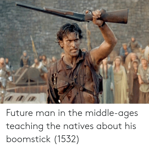 middle ages: Future man in the middle-ages teaching the natives about his boomstick (1532)