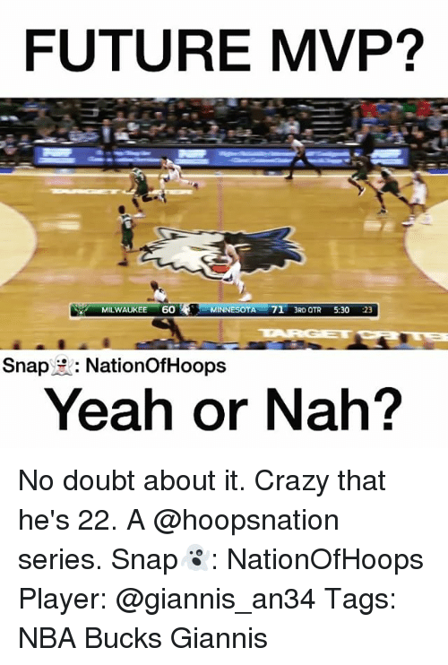 Memes, 🤖, and No Doubt: FUTURE MVP?  MINNESOTA  71  3RD OTR  5:30  23  60  MILWAUKEE  TARGET  Snap  NationofHoops  Yeah or Nah? No doubt about it. Crazy that he's 22. A @hoopsnation series. Snap👻: NationOfHoops Player: @giannis_an34 Tags: NBA Bucks Giannis