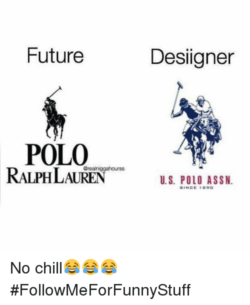 SIZZLE: Future  POLO  RALPH LAUREN  Desligner  U.S. POLO ASSN.  SINCE I D9O No chill😂😂😂 #FollowMeForFunnyStuff