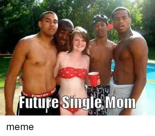 dating a single mom memes [] 26 hilarious jokes about dating that single and taken people can laugh at funny jokes | comedy central jokes, comedy central jokes – tons funny jokes & share: dirty jokes, yo' mama jokes, sports jokes, funny insults, pick- lines, blonde jokes, joke day +.