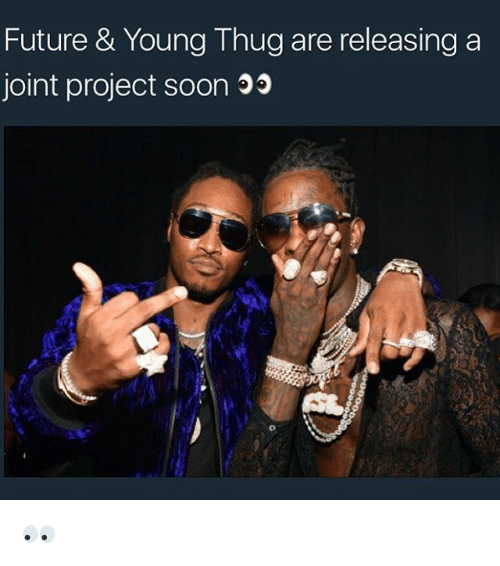 Memes, Thug, and Young Thug: Future & Young Thug are releasing a  joint project soon 👀