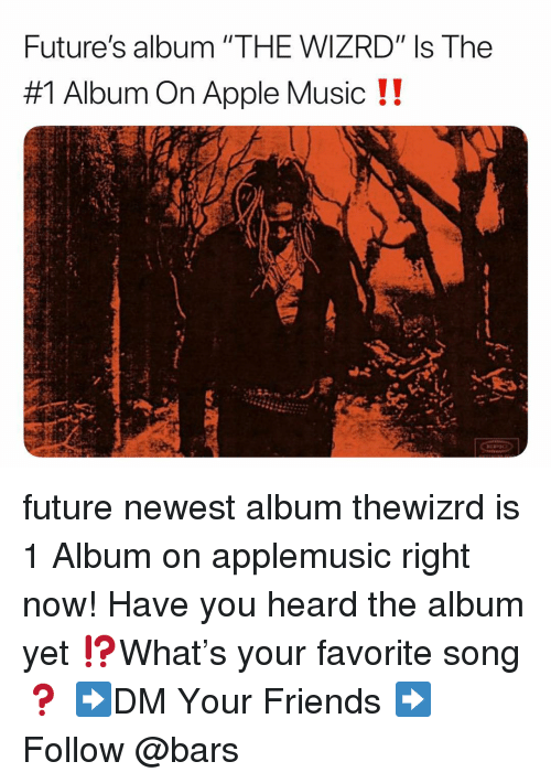 "Apple Music: Future's album ""THE WIZRD"" Is The  #1 Album On Apple Music !! future newest album thewizrd is 1 Album on applemusic right now! Have you heard the album yet ⁉️What's your favorite song ❓ ➡️DM Your Friends ➡️Follow @bars"