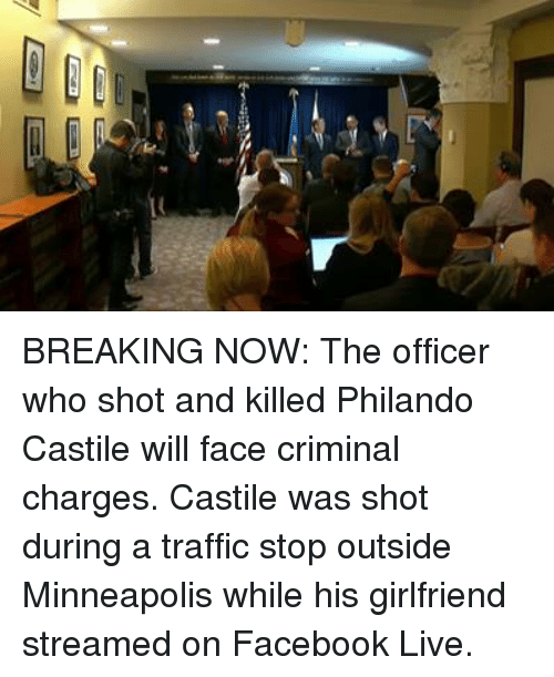 Memes, Traffic, and Minneapolis: fvgens BREAKING NOW: The officer who shot and killed Philando Castile will face criminal charges. Castile was shot during a traffic stop outside Minneapolis while his girlfriend streamed on Facebook Live.