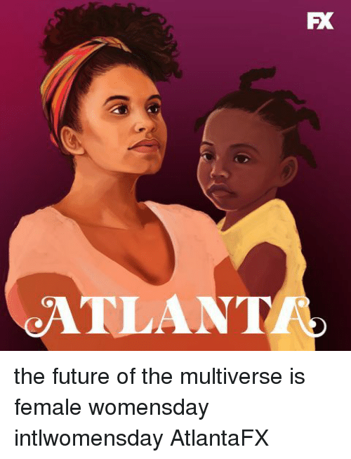 Womensday: FX  TLANT the future of the multiverse is female womensday intlwomensday AtlantaFX