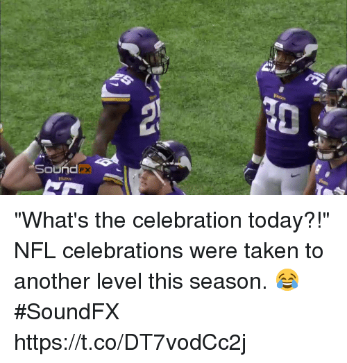 """celebrations: FX """"What's the celebration today?!""""  NFL celebrations were taken to another level this season. 😂 #SoundFX https://t.co/DT7vodCc2j"""