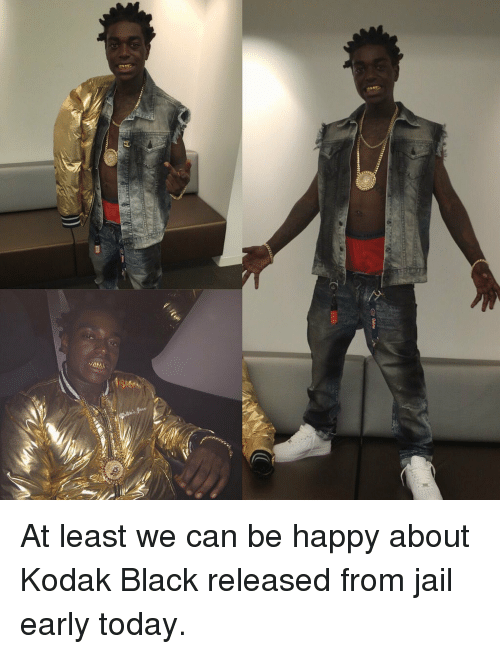 """Jail, Black, and Blacked: """"fYfW, At least we can be happy about Kodak Black released from jail early today."""
