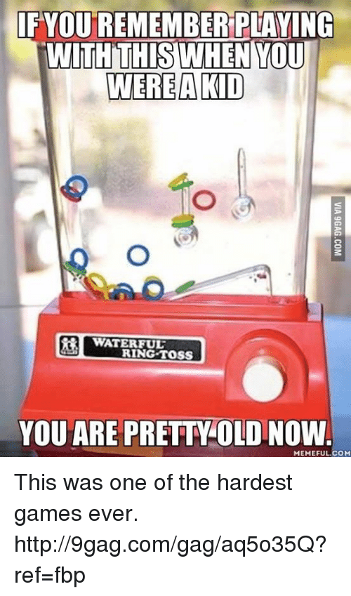 ring toss: FYOU REMEMBER PLAYING  TWITH THIS WHEN YOU  WERE A KID  WATERFUL  RING TOSS  YOU ARE PRETTAOLD NOW  MEMEFUL COM This was one of the hardest games ever. http://9gag.com/gag/aq5o35Q?ref=fbp