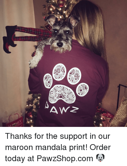 Mandala: (G  ソ  ㄠ  4Yv2 Thanks for the support in our maroon mandala print! Order today at PawzShop.com 🐶