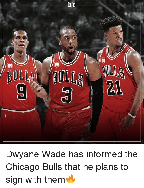 Chicago Bulls, Dwyane Wade, and Memes: g  50  50 Dwyane Wade has informed the Chicago Bulls that he plans to sign with them🔥