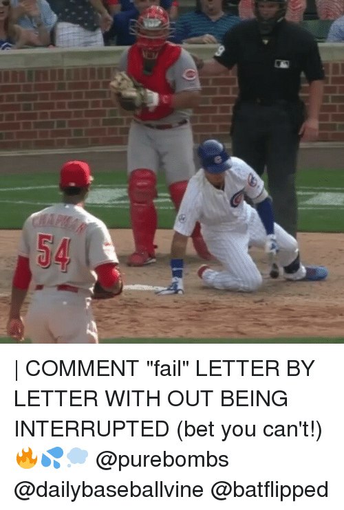 "Fail, Memes, and 🤖: G  54 i | COMMENT ""fail"" LETTER BY LETTER WITH OUT BEING INTERRUPTED (bet you can't!)🔥💦💭 @purebombs @dailybaseballvine @batflipped"