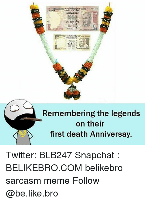 Be Like, Meme, and Memes: G 634752  Remembering the legends  on their  first death Anniversay Twitter: BLB247 Snapchat : BELIKEBRO.COM belikebro sarcasm meme Follow @be.like.bro