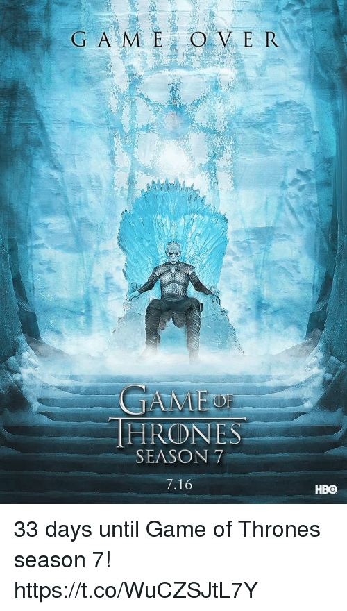 Game Of Thrones Season 7: G A M E OVER  GAME  THRONES  SEASON 7  7.16  HBO 33 days until Game of Thrones season 7! https://t.co/WuCZSJtL7Y
