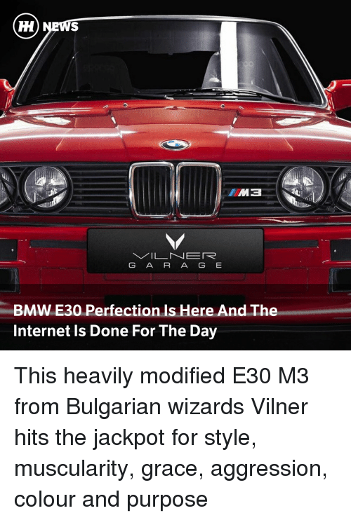 bmw: G A R A G E  BMW E30 Perfection Is Here And The  Internet Is Done For The Day This heavily modified E30 M3 from Bulgarian wizards Vilner hits the jackpot for style, muscularity, grace, aggression, colour and purpose