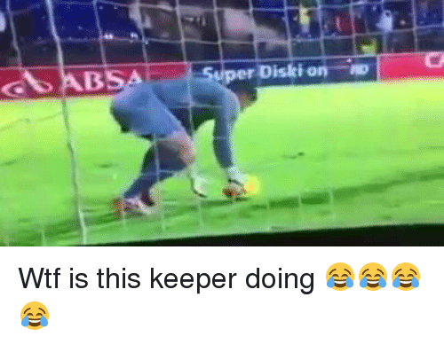Funny and Wtf: G ABS  Diski on -w ! Wtf is this keeper doing 😂😂😂😂