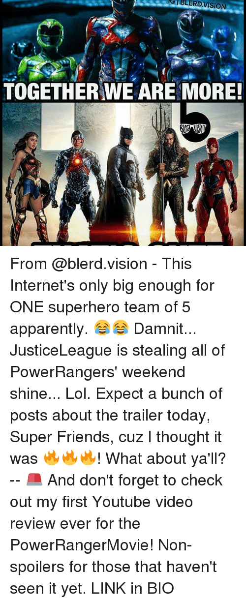 Memes, 🤖, and Super: G BLERD VISION  TOGETHER WE ARE MORE! From @blerd.vision - This Internet's only big enough for ONE superhero team of 5 apparently. 😂😂 Damnit... JusticeLeague is stealing all of PowerRangers' weekend shine... Lol. Expect a bunch of posts about the trailer today, Super Friends, cuz I thought it was 🔥🔥🔥! What about ya'll? -- 🚨 And don't forget to check out my first Youtube video review ever for the PowerRangerMovie! Non-spoilers for those that haven't seen it yet. LINK in BIO