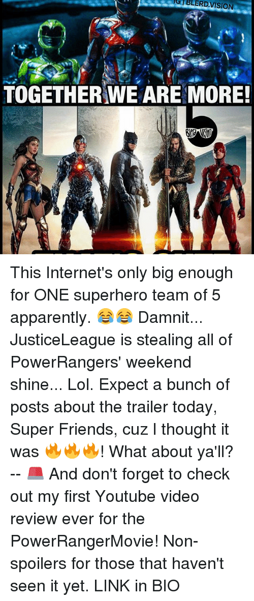 Memes, 🤖, and Super: G BLERD VISION  TOGETHER WE ARE MORE! This Internet's only big enough for ONE superhero team of 5 apparently. 😂😂 Damnit... JusticeLeague is stealing all of PowerRangers' weekend shine... Lol. Expect a bunch of posts about the trailer today, Super Friends, cuz I thought it was 🔥🔥🔥! What about ya'll? -- 🚨 And don't forget to check out my first Youtube video review ever for the PowerRangerMovie! Non-spoilers for those that haven't seen it yet. LINK in BIO