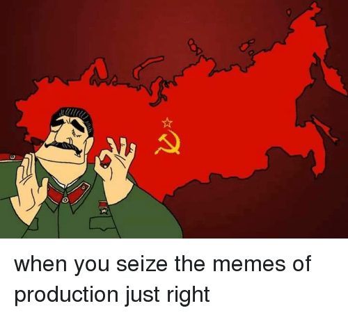 Dank Memes, Seize, and Productivity: g  D when you seize the memes of production just right