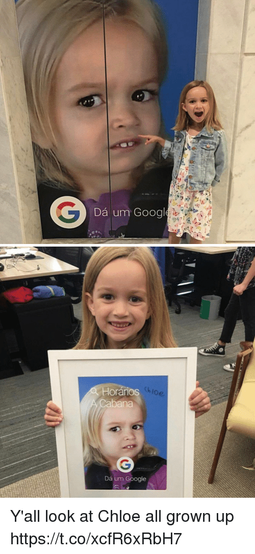 Funny, Google, and Looking: G  Da um Googl  94  inger   Horarios  Cabana  Da um Google Y'all look at Chloe all grown up https://t.co/xcfR6xRbH7