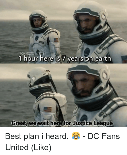 Memes, Best, and Earth: G @DC  1 hour here is 7 vears on earth  Great, we wait herefor Justice Leaque Best plan i heard. 😂  - DC Fans United (Like)