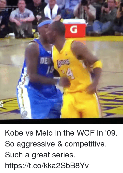 Memes, Kobe, and Aggressive: G  DE Kobe vs Melo in the WCF in '09. So aggressive & competitive. Such a great series. https://t.co/kka2SbB8Yv