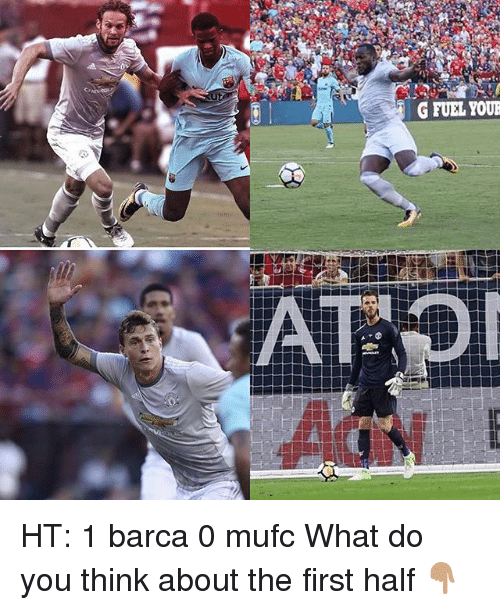 Memes, Barca, and 🤖: G FUEL YOUR HT: 1 barca 0 mufc What do you think about the first half 👇🏽