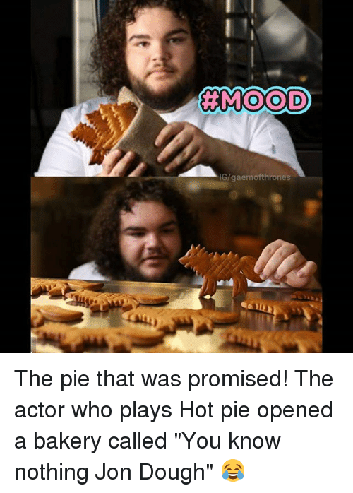"Doughe: G/gaemofthrones The pie that was promised! The actor who plays Hot pie opened a bakery called ""You know nothing Jon Dough"" 😂"