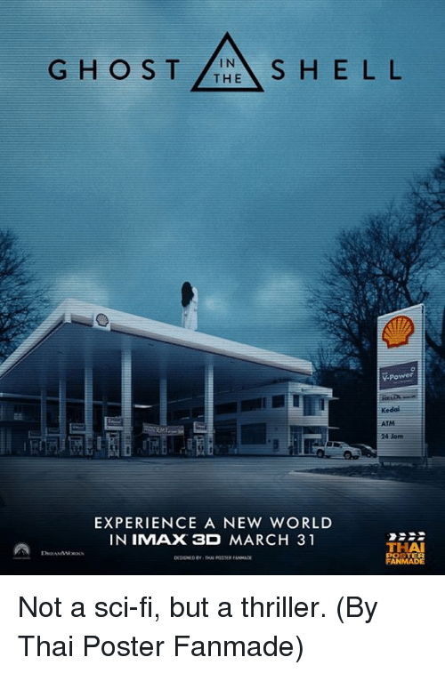 Dank, 🤖, and Atm: G H O S T  IN  A S H E L L  THE  ATM  EXPERIENCE A NEW WORLD  IN IMAX 3D MARCH 31  THAI Not a sci-fi, but a thriller. (By Thai Poster Fanmade)