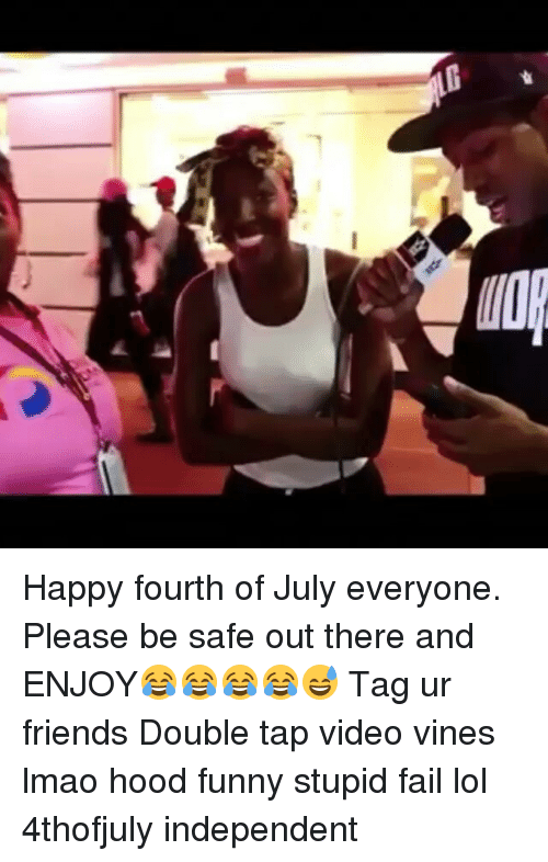 Fail, Friends, and Funny: G Happy fourth of July everyone. Please be safe out there and ENJOY😂😂😂😂😅 Tag ur friends Double tap video vines lmao hood funny stupid fail lol 4thofjuly independent