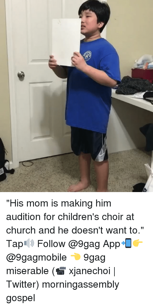 "miser: g ""His mom is making him audition for children's choir at church and he doesn't want to."" Tap🔊 Follow @9gag App📲👉@9gagmobile 👈 9gag miserable (📹 xjanechoi 