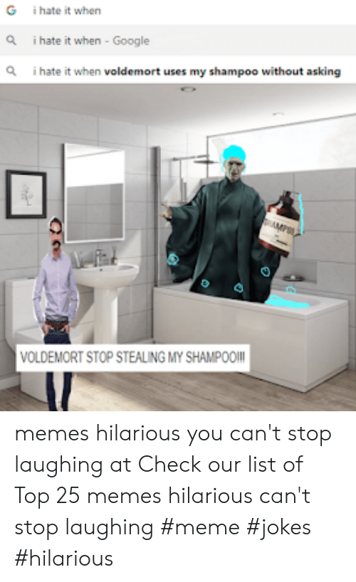 I Hate It When Google: G  i hate it when  Q  i hate it when - Google  Q  i hate it when voldemort uses my shampoo without asking  VOLDEMORT STOP STEALING MY SHAMPOO memes hilarious you can't stop laughing at  Check our list of Top 25 memes hilarious can't stop laughing #meme #jokes #hilarious