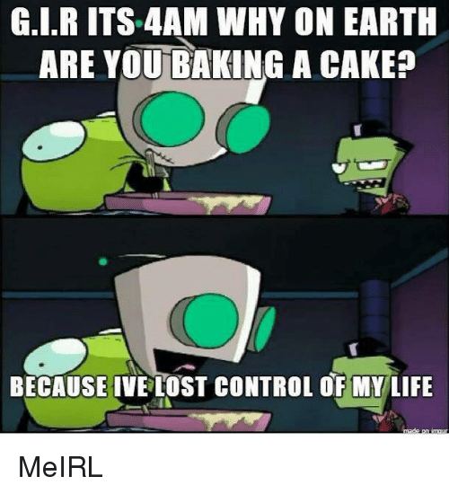 Invader Zim Gir Why Are You Baking A Cake