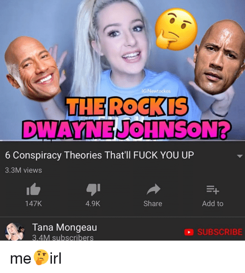 Fuck You, Fuck, and Conspiracy: G:Newtockos  0  WAYNEUOHNSONB  0  6 Conspiracy Theories That'll FUCK YOU UP  3.3M views  147K  4.9K  Share  Add to  Tana Mongeau  3.4M subscribers  SUBSCRIBE me🤔irl