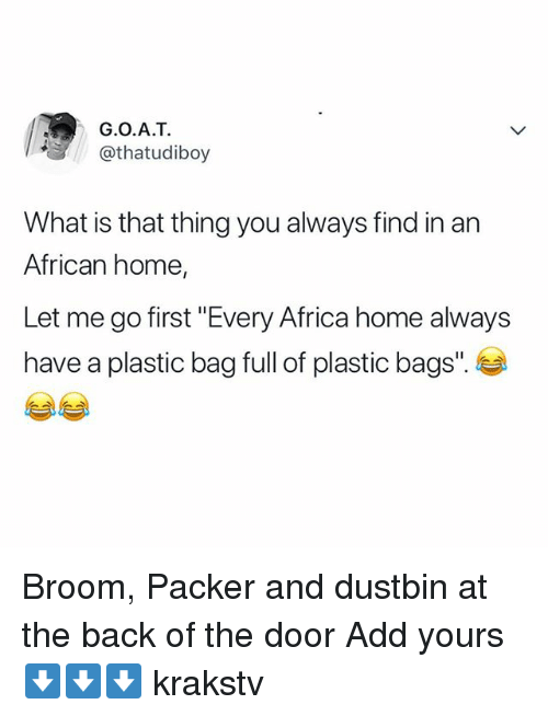 "packer: G.O.A.T  @thatudiboy  What is that thing you always find in an  African home,  Let me go first ""Every Africa home always  have a plastic bag full of plastic bags"". Broom, Packer and dustbin at the back of the door Add yours ⬇️⬇️⬇️ krakstv"