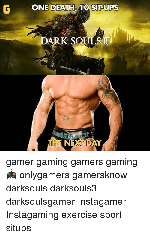 Memes, Ups, and Death: G ONE DEATH TO SIT-UPS  DARK SOULS  THE NEXT DAY gamer gaming gamers gaming🎮 onlygamers gamersknow darksouls darksouls3 darksoulsgamer Instagamer Instagaming exercise sport situps