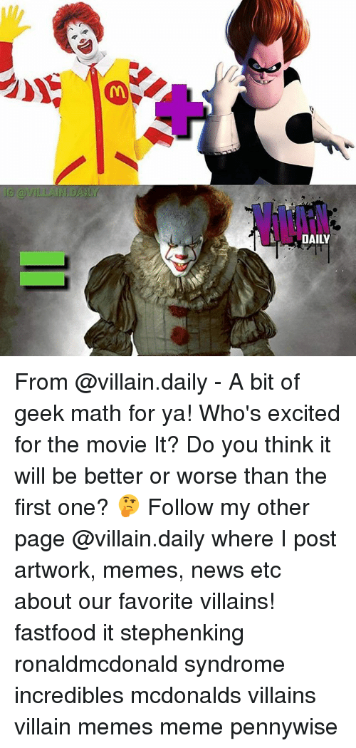 McDonalds, Meme, and Memes: G @VILIAINIDAILY  DAILY From @villain.daily - A bit of geek math for ya! Who's excited for the movie It? Do you think it will be better or worse than the first one? 🤔 Follow my other page @villain.daily where I post artwork, memes, news etc about our favorite villains! fastfood it stephenking ronaldmcdonald syndrome incredibles mcdonalds villains villain memes meme pennywise