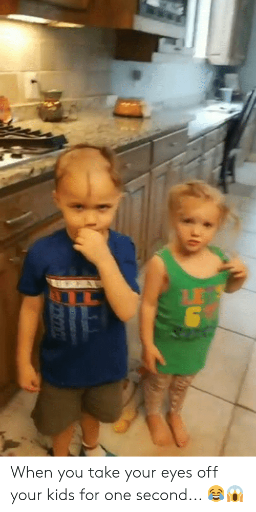 one second: G When you take your eyes off your kids for one second... 😂😱