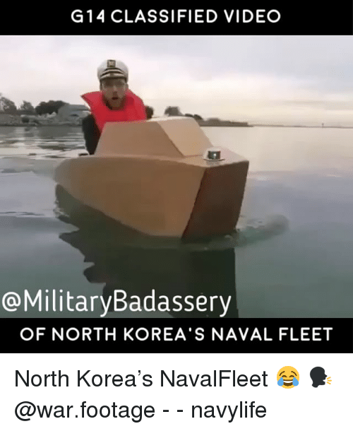 Memes, North Korea, and Video: G14 CLASSIFIED VIDEO  @MilitaryBadassery  OF NORTH KOREA S NAVAL FLEET North Korea's NavalFleet 😂 🗣 @war.footage - - navylife