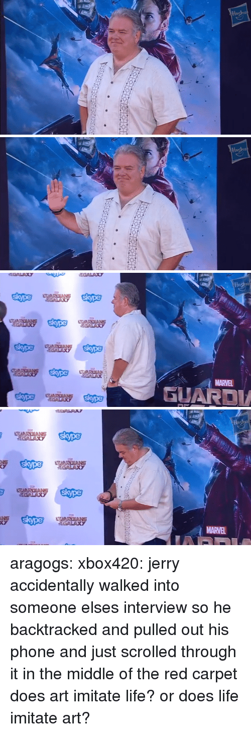 imitate: GAARDIANS  GUARD  GATA  MARVEL   SIARDIANS  GALAXY  GALAXY  MARVEL aragogs:   xbox420:  jerry accidentally walked into someone elses interview so he backtracked and pulled out his phone and just scrolled through it in the middle of the red carpet  does art imitate life? or does life imitate art?