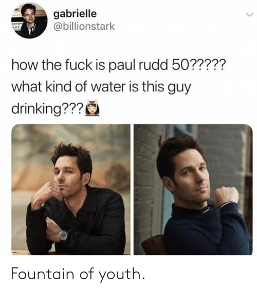paul rudd: gabrielle  @billionstark  how the fuck is paul rudd 50?????  what kind of water is this guy  drinking??? Fountain of youth.