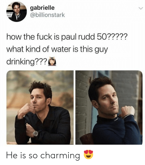Charming: gabrielle  @billionstark  how the fuck is paul rudd 50?????  what kind of water is this guy  drinking??? He is so charming 😍