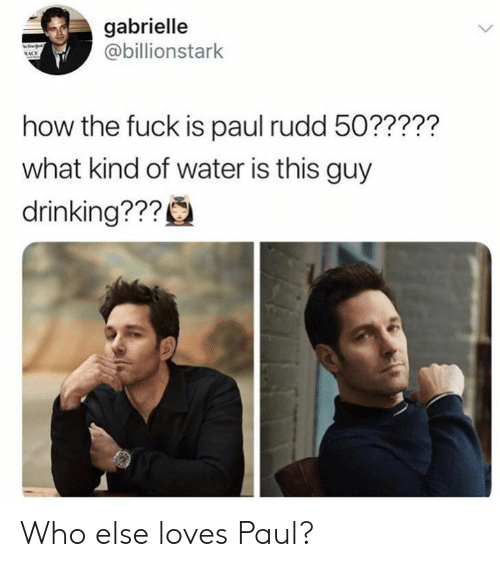 paul rudd: gabrielle  @billionstark  how the fuck is paul rudd 50?????  what kind of water is this guy  drinking??? Who else loves Paul?