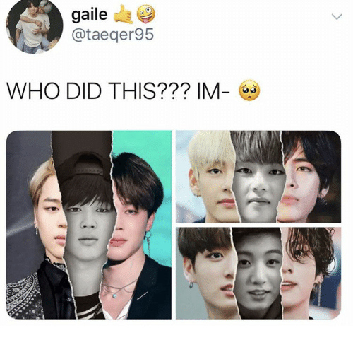 Who Did This: gaile  @taeqer95  L.  WHO DID THIS??? IM-