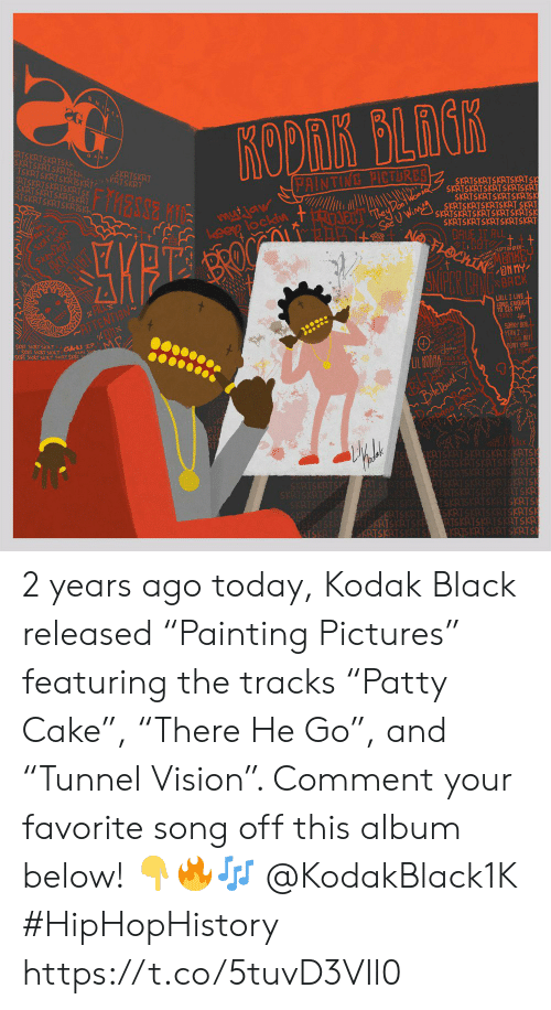 "Kodak Black: GAIN G  SKRTSKRISK  SKRTSKRT  KRTSKRT  SKRTSKRISKRT  RISKRT  SKRTSKRISK  SKRTSKRTSKRTSKRTS  SKRTSKRTSKRTSKRTSKR  SKRTSKRTSKRTSKRTSK  SKRTSKRTSKRTSKRT SKRT  PAINTING PICTURES  SKRTSK  Ckin  SKRTSKRTSKRTSKRTSKRT  BACK  WILL I LIVE  ENOUG  E MY  SORRY 8  YERY 1  BUT  SKRT SKAev  SKRT SKRT SKRT  nE  KRT  KRTS  TSKR 2 years ago today, Kodak Black released ""Painting Pictures"" featuring the tracks ""Patty Cake"", ""There He Go"", and ""Tunnel Vision"". Comment your favorite song off this album below! 👇🔥🎶 @KodakBlack1K #HipHopHistory https://t.co/5tuvD3VIl0"