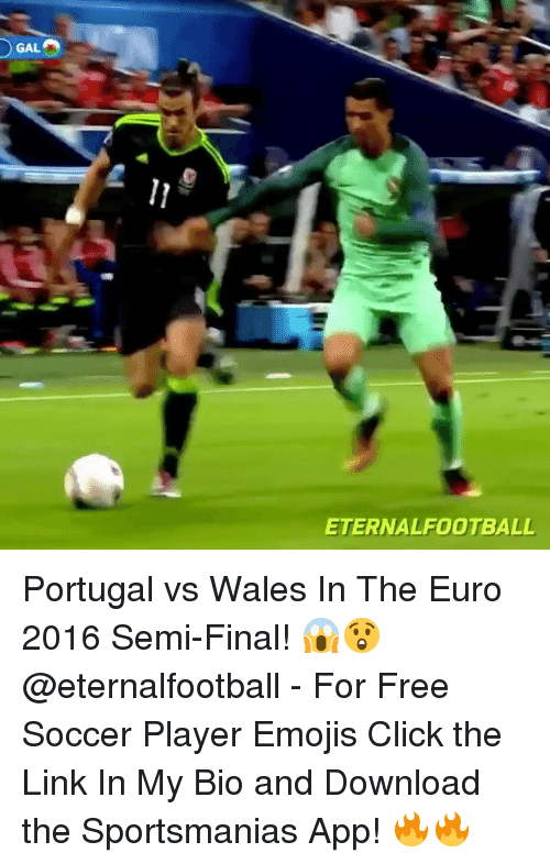 Click, Memes, and Soccer: GAL  ETERNALFOOTBALL Portugal vs Wales In The Euro 2016 Semi-Final! 😱😲 @eternalfootball - For Free Soccer Player Emojis Click the Link In My Bio and Download the Sportsmanias App! 🔥🔥