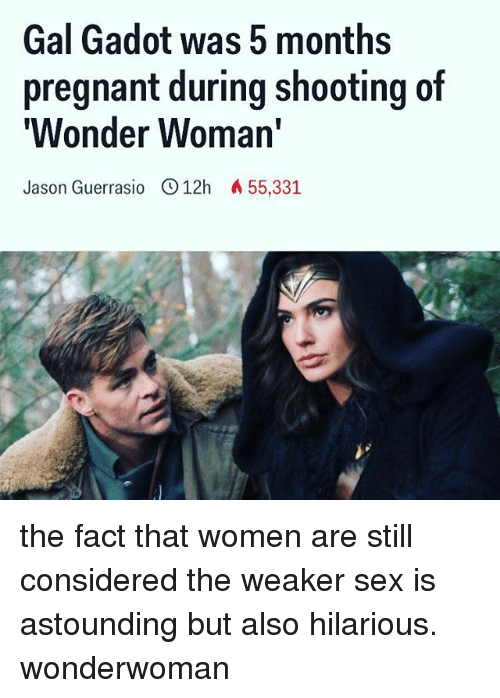 Memes, Pregnant, and Sex: Gal Gadot was 5 months  pregnant during shooting of  'Wonder Woman'  Jason Guerrasio C012h A 55,331 the fact that women are still considered the weaker sex is astounding but also hilarious. wonderwoman